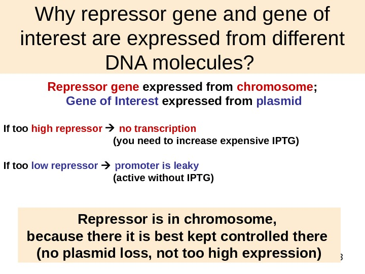 38 Why repressor gene and gene of interest are expressed from different DNA molecules?  Repressor