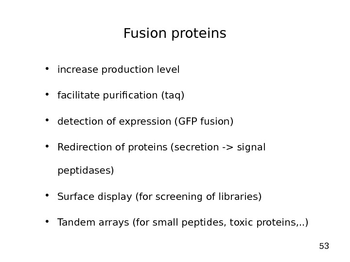 53 Fusion proteins • increase production level • facilitate purification (taq) • detection of expression (GFP