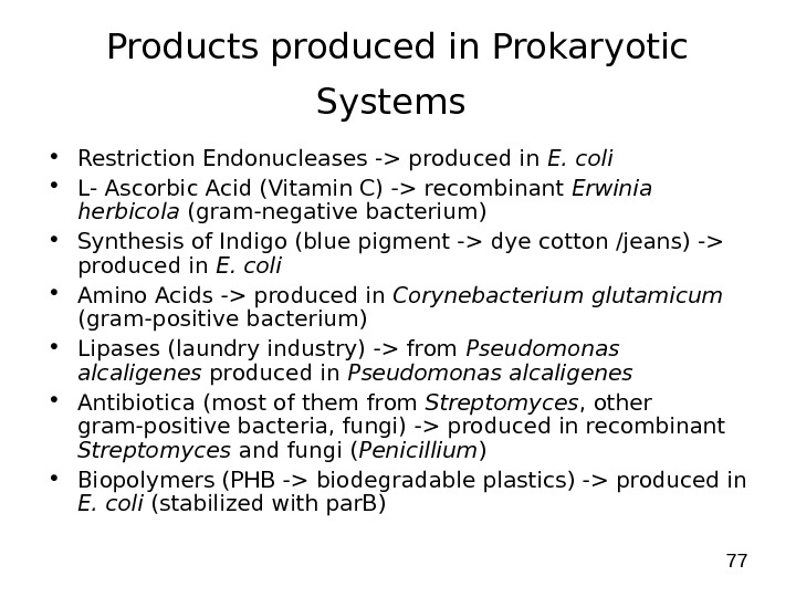 77 Products produced in Prokaryotic Systems  • Restriction Endonucleases - produced in E. coli •