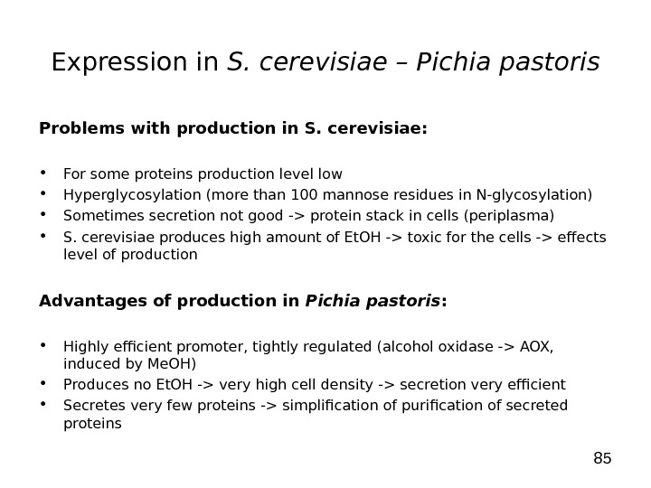 85 Expression in S. cerevisiae – Pichia pastoris Problems with production in S. cerevisiae:  •