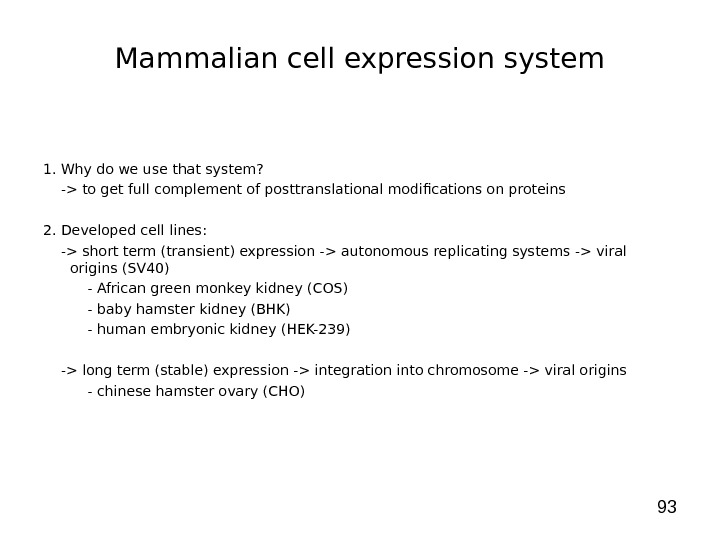 93 Mammalian cell expression system 1. Why do we use that system?  - to get