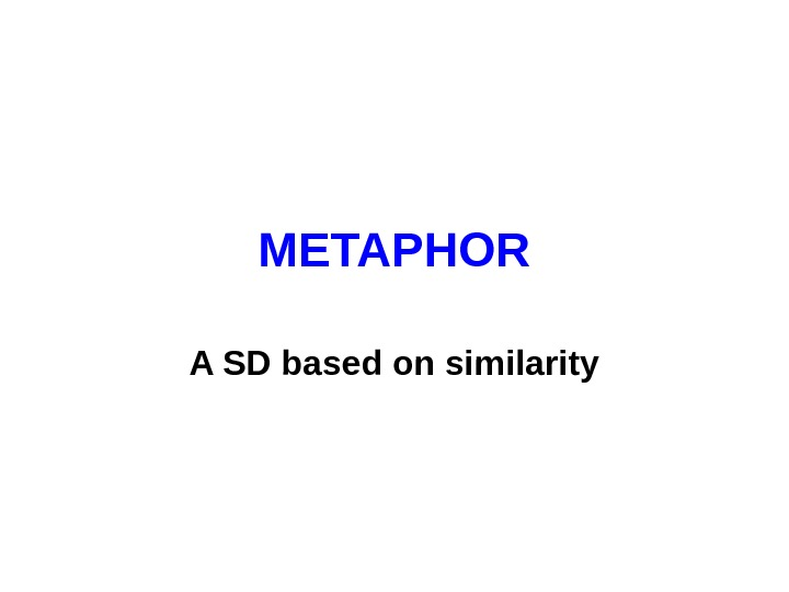METAPHOR A SD based on similarity
