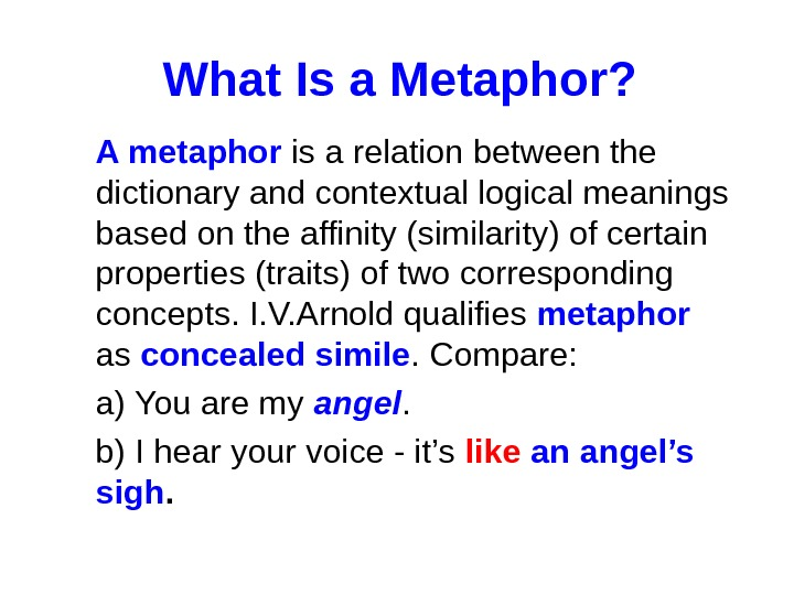 What Is a Metaphor? A metaphor is a relation between the dictionary and contextual