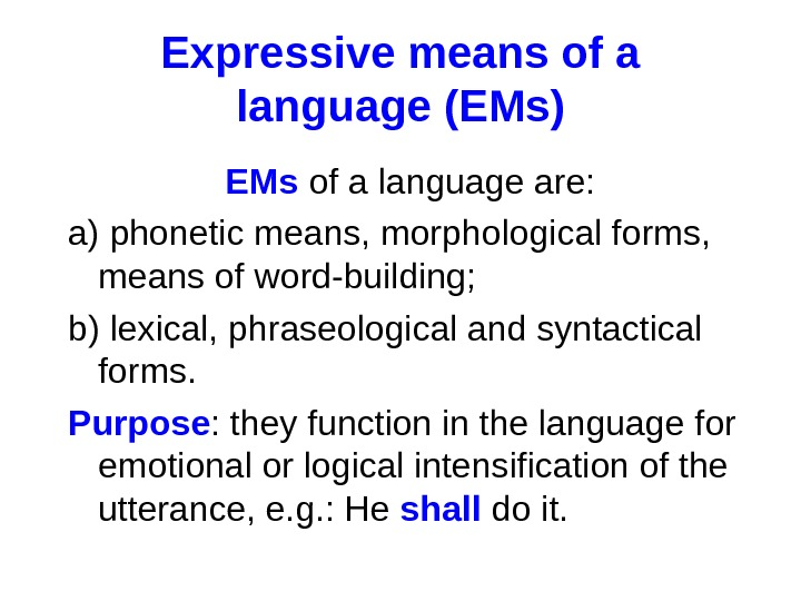Expressive means of a language (EMs) EMs of a language are: a) phonetic means,