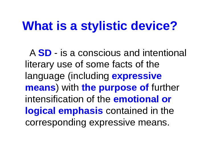What is a stylistic device?  A SD - is a conscious and intentional