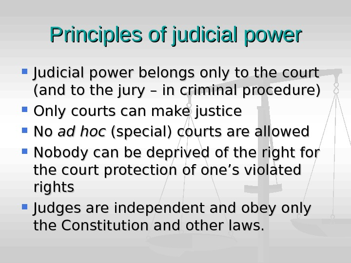 Principles of judicial power Judicial power belongs only to the court (and to the