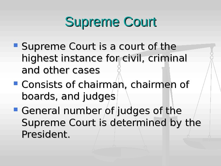 Supreme Court is a court of the highest instance for civil, criminal and other