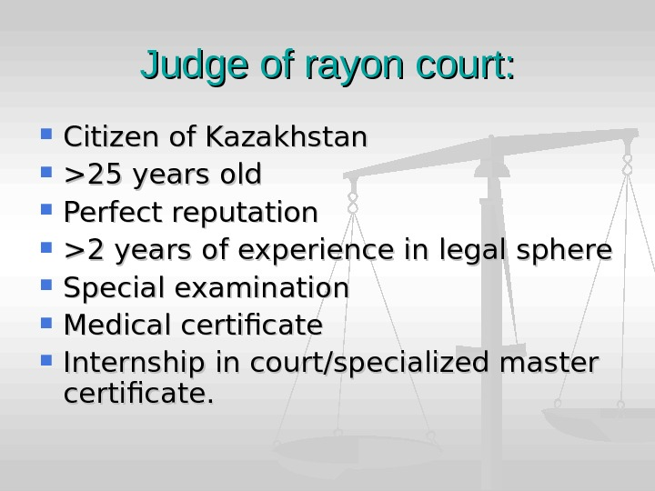 Judge of rayon court:  Citizen of Kazakhstan 25 years old Perfect reputation 2