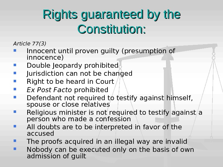 Rights guaranteed by the Constitution: Article 77(3)  Innocent until proven guilty (presumption of