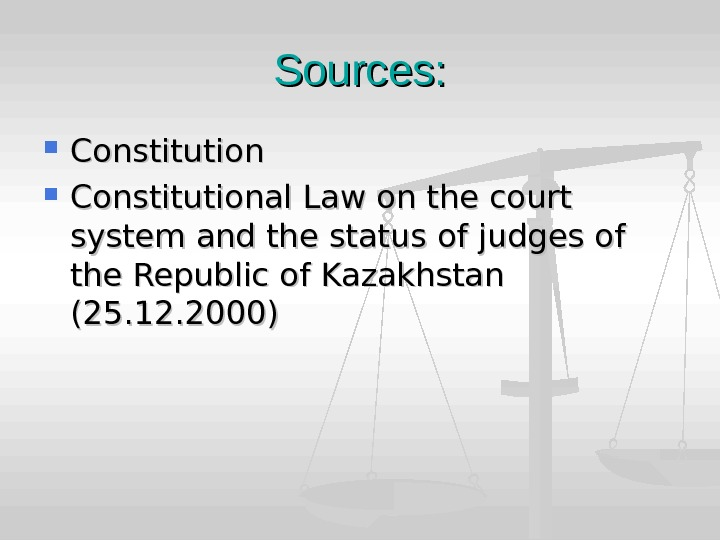 Sources:  Constitutional Law on the court system and the status of judges of