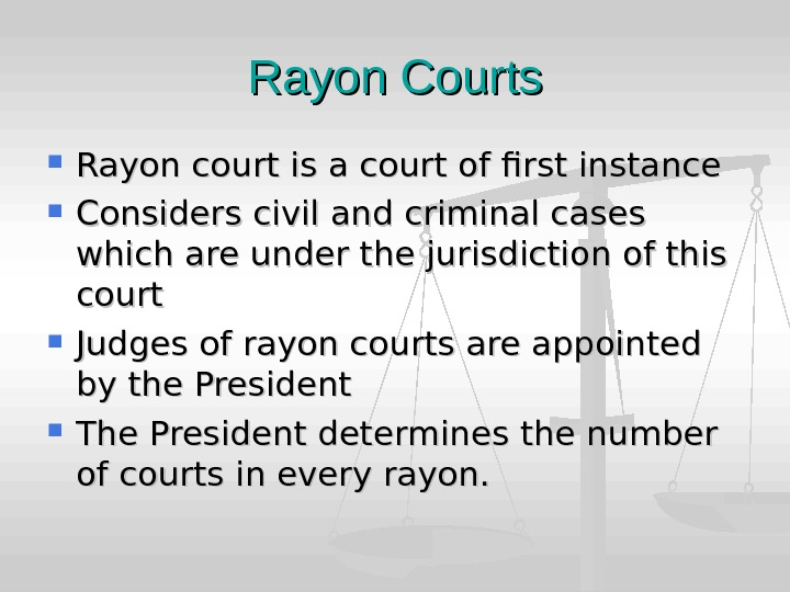 Rayon Courts Rayon court is a court of first instance Considers civil and criminal