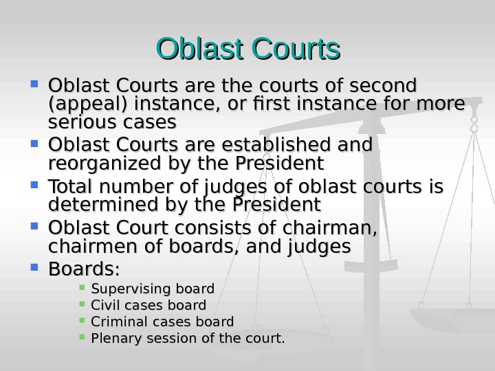 Oblast Courts are the courts of second (appeal) instance, or first instance for more