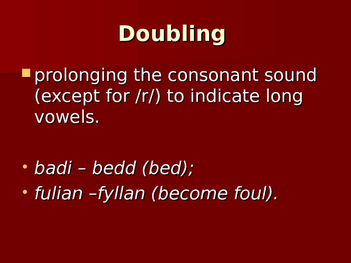 Doubling prolonging the consonant sound (except for /r/) to indicate long vowels.  • badi –
