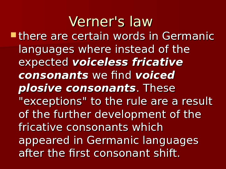 Verner's law there are certain words in Germanic languages where instead of the expected voiceless fricative
