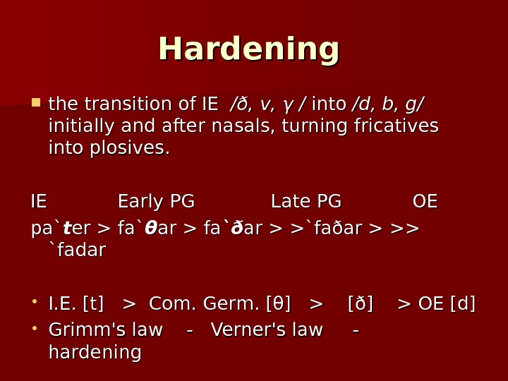 Hardening the transition of IE  /ð, v, γ / into /d, b, g/  initially