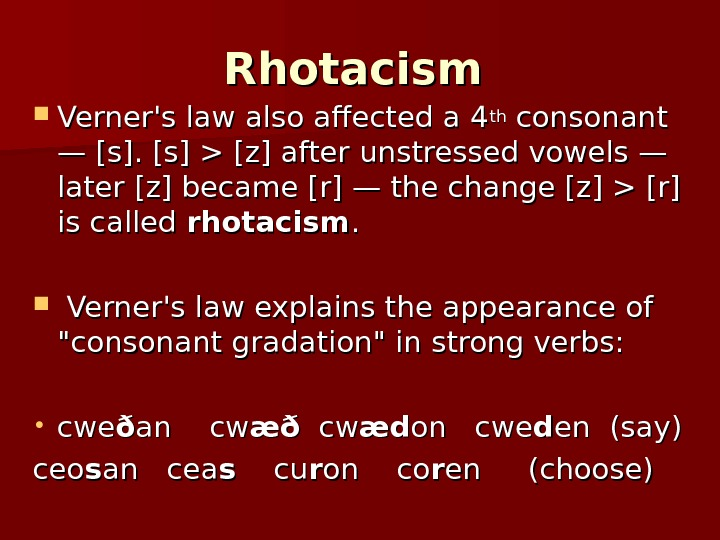 Rhotacism Verner's law also affected a 4 thth consonant — [s]  [z] after unstressed vowels