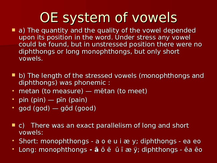 OE system of vowels a) The quantity and the quality of the vowel depended upon its