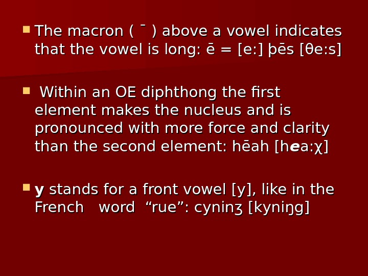 The macron ( ¯ ) above a vowel indicates that the vowel is long: ē