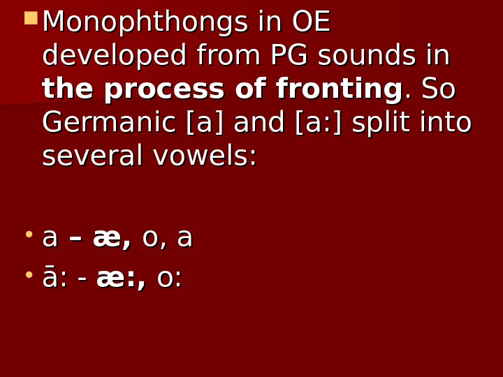 Monophthongs in OE developed from PG sounds in the process of fronting. So Germanic [a]