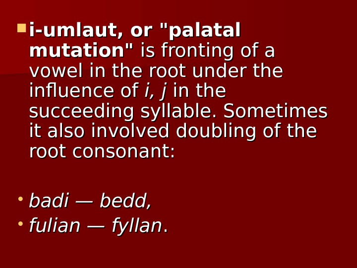 i-umlaut, or palatal mutation is fronting of a vowel in the root under the influence