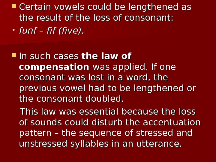 Certain vowels could be lengthened as the result of the loss of consonant:  •
