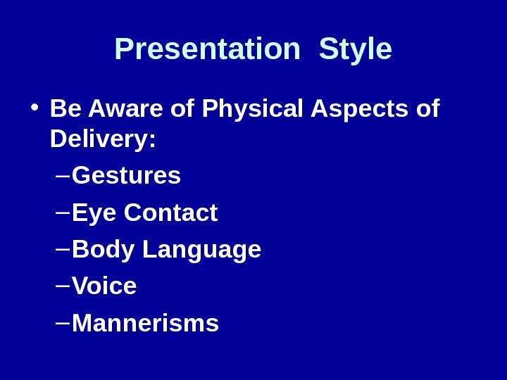 Presentation Style • Be Aware of Physical Aspects of Delivery: – Gestures – Eye Contact –