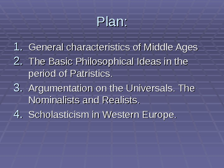Plan: 1. 1. General characteristics of Middle Ages 2. 2. The Basic Philosophical Ideas in the
