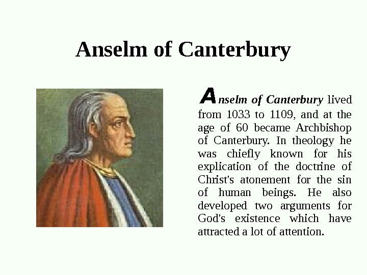 Anselm of Canterbury A nselm of Canterbury  lived from 1033 to 1109,  and at