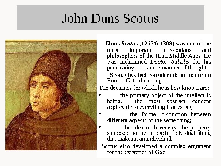 John Duns Scotus  D uns Scotus (1265/6 -1308) was one of the mo st