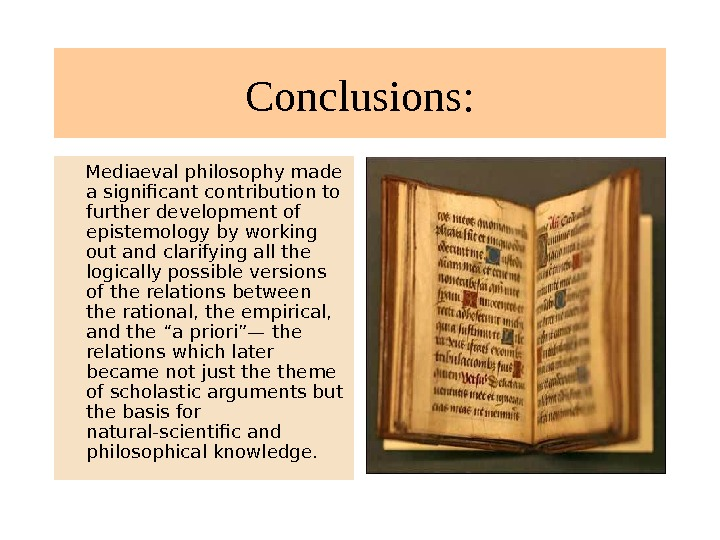 Conclusions:  Mediaeval philosophy made a significant contribution to further development of epistemology by working out