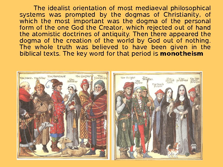 The idealist orientation of most mediaeval philosophical systems was prompted by the