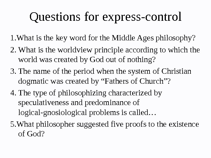 Questions for express-control 1. What is the key word for the Middle Ages philosophy? 2. What
