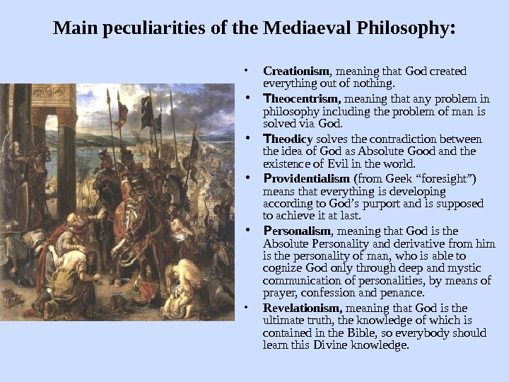 Main peculiarities of the Mediaeval Philosophy:  • Creationism , meaning that God created everything out