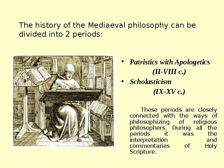 The history of the Mediaeval philosophy can be divided into 2 periods:  • Patristics with