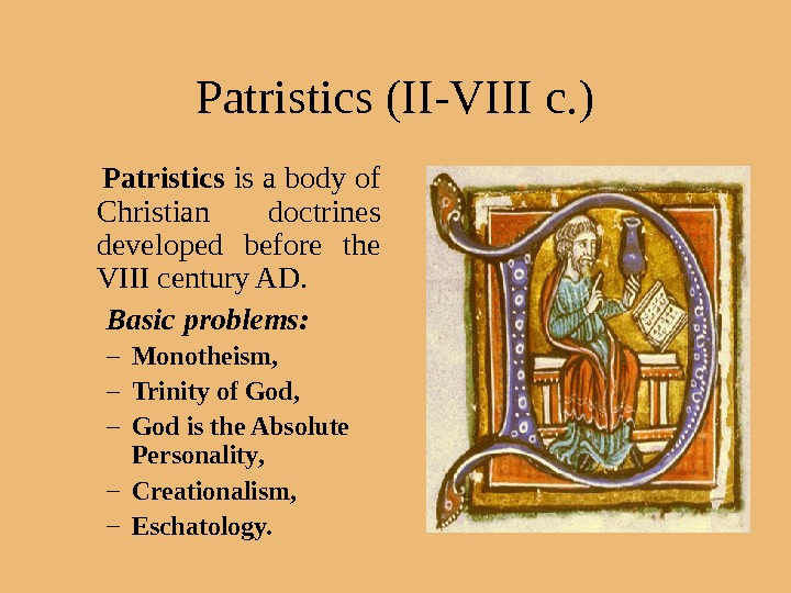 Patristics (II-VIII c. ) Patristics is a body of Christian doctrines developed before the VIII century