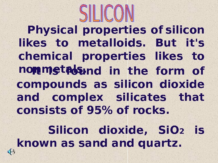 Physical properties of  silicon likes to metalloids.  But it's chemical properties likes