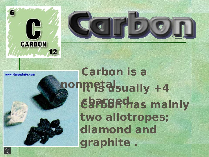 Carbon is a nonmetal.  Carbon has mainly two allotropes;  diamond and graphite.  It
