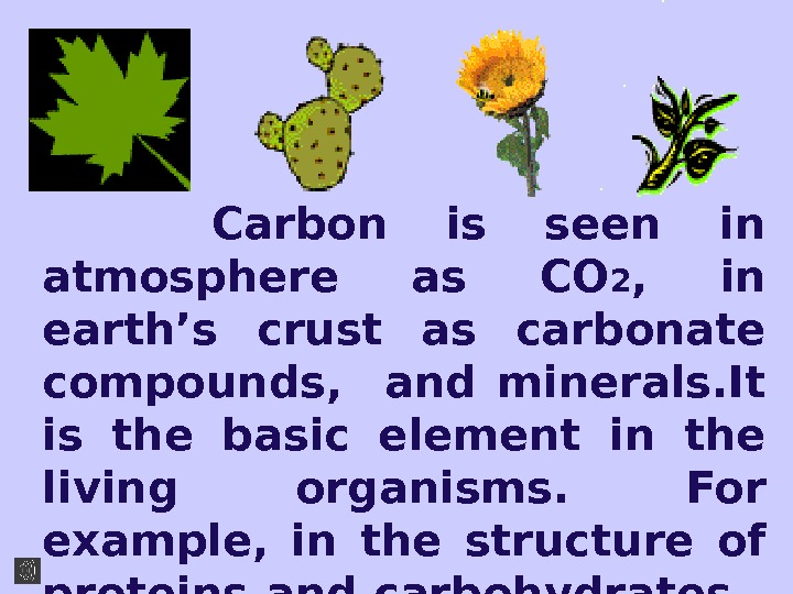 Carbon is seen in atmosphere as CO 2 ,  in earth's crust as carbonate