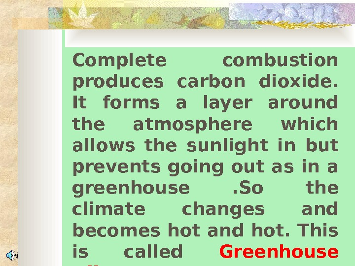 Complete combustion produces carbon dioxide.  It forms a layer around the atmosphere which allows the