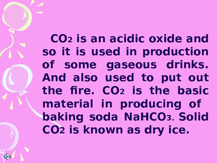 CO 2 is an acidic oxide and so it is used in production of