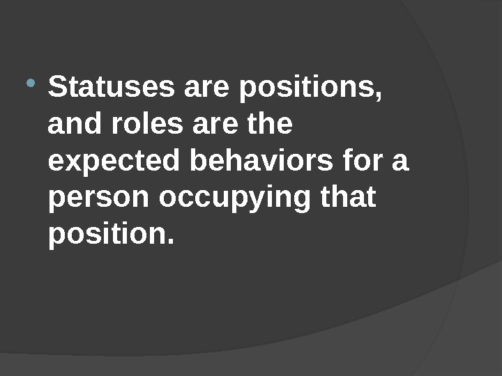 Statuses are positions,  and roles are the expected behaviors for a person occupying that