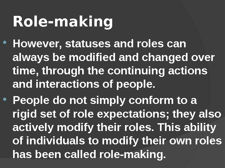Role-making However, statuses and roles can always be modified and changed over time, through the continuing