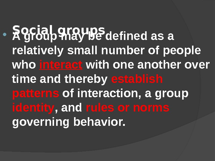 Social groups A group may be defined as a relatively small number of people who interact