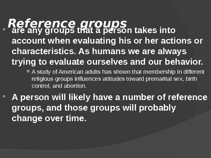 Reference groups are any groups that a person takes into account when evaluating his or her