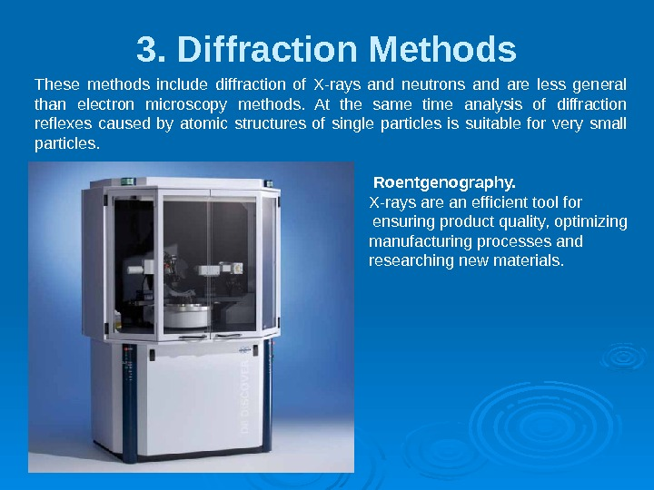3. Diffraction Methods. These methods include diffraction of X-rays and neutrons and are less general than