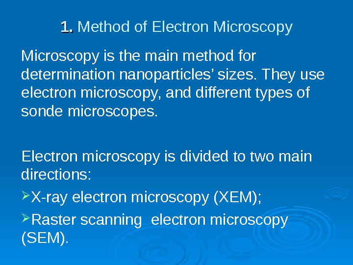 1. 1.  Method of Electron Microscopy is the main method for determination nanoparticles' sizes. They