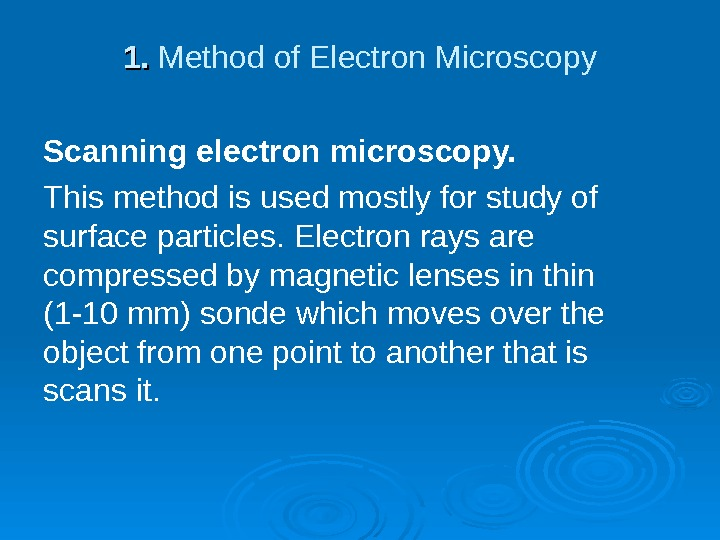 1. 1.  Method of Electron Microscopy Scanning electron microscopy. This method is used mostly for