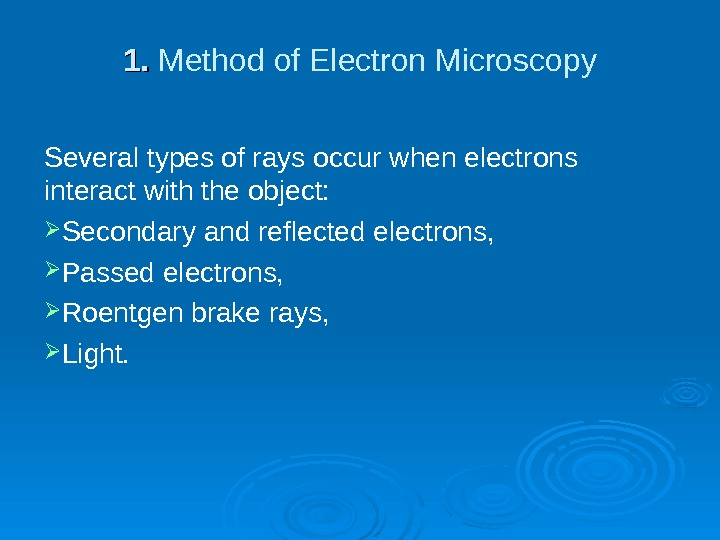 1. 1.  Method of Electron Microscopy Several types of rays occur when electrons interact with