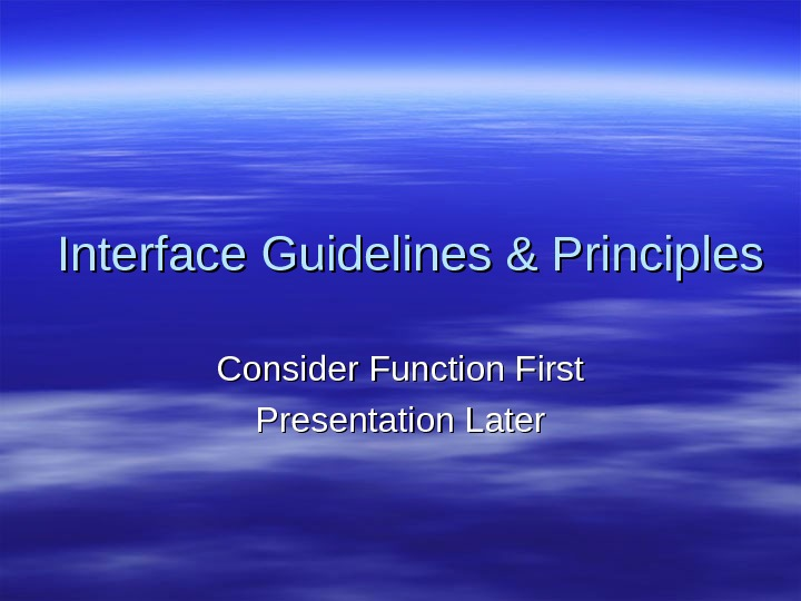 Interface Guidelines & Principles Consider Function First Presentation Later