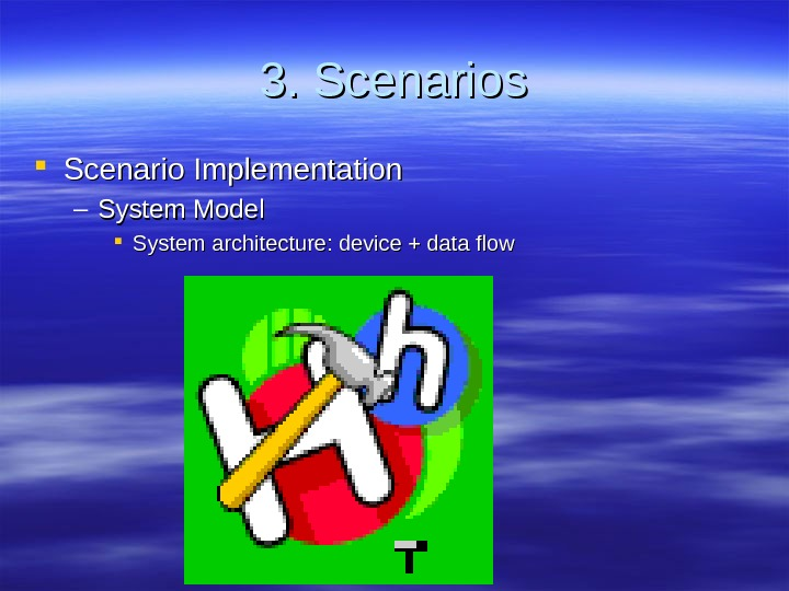 3. Scenarios Scenario Implementation – System Model System architecture: device + data flow